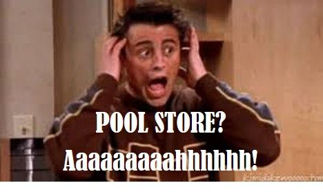 Pool Store Advice (Joey from Friends).JPG